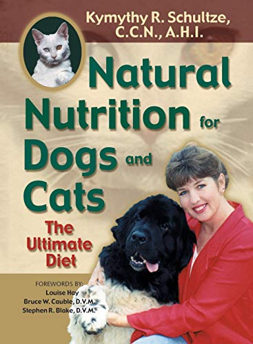 Natural Nutrition for Dogs and Cats: The Ultimate Pet Diet:...