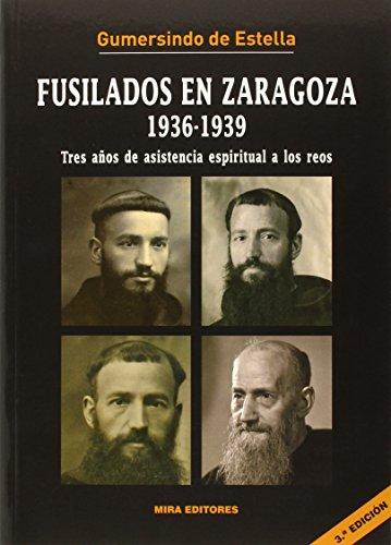 Fusilados en Zaragoza, 1936-1939: Tres años de asistencia espiritual a los reos