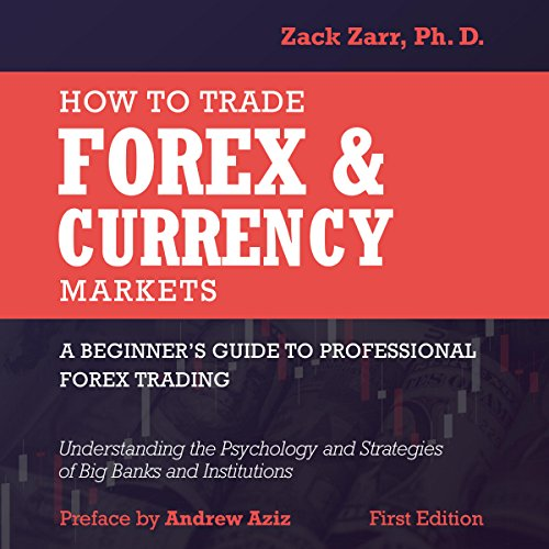 How to Trade Forex and Currency Markets: A Beginner's Guide to Professional Forex Trading: Understanding the Psychology and Strategies of Big Banks and Institutions audiobook cover art