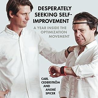 Couverture de Desperately Seeking Self-Improvement: A Year Inside the Optimization Movement
