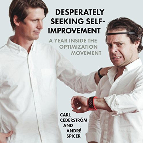 Desperately Seeking Self-Improvement: A Year Inside the Optimization Movement cover art