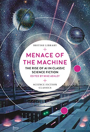 Menace of the Machine: The Rise of AI in Classic Science Fiction (British Library Science Fiction Classics) by [Mike Ashley]