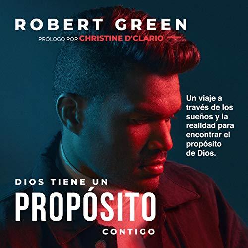 Dios Tiene Un Propósito Contigo [God Has a Purpose with You] Audiobook By Robert Green cover art