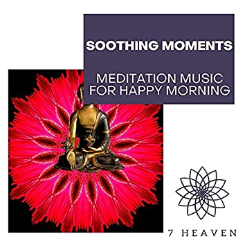 Soothing Moments - Meditation Music For Happy Morning