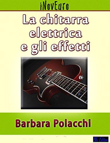 La chitarra elettrica e gli effetti (Italian Edition)