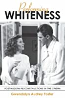 Performing Whiteness: Postmodern Re-Constructions in the Cinema (Suny Series in Postmodern Culture)