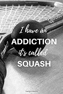 I have an addiction it's called squash: Squash Journal for journaling | Notebook for squash lovers 122 pages 6x9 inches | ...