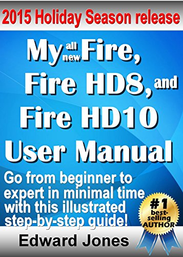 My Fire, Fire HD8, and Fire HD10 User Manual: The complete tutorial and user guide for your NEW Kindle Fire (English Edition)