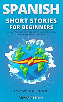 Spanish Short Stories for Beginners: 20 Captivating Short Stories to Learn Spanish & Grow Your Vocabulary the Fun Way! (Easy Spanish Stories nº 1) (Spanish Edition) by [Lingo Mastery]