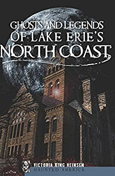 Ghosts and Legends of Lake Erie's North Coast (Haunted America) by [Victoria King Heinsen]