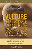 Vulture restaurants, canned lions and roasted scales: Visiting South Africa to...