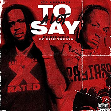 Alot To Say (feat. Rich The Kid)