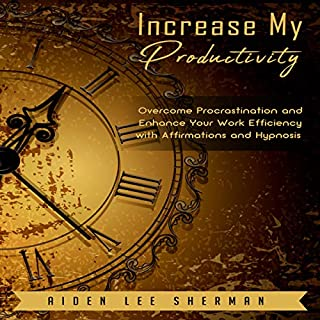 Increase My Productivity: Overcome Procrastination and Enhance Your Work Efficiency with Affirmations and Hypnosis audiobook cover art