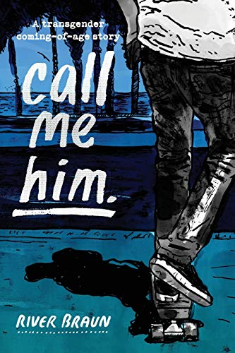 call me him.: a transgender coming-of-age story