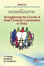 Strengthening the Growth of Small Christian Communities in Africa: A Training Handbook for Facilitators
