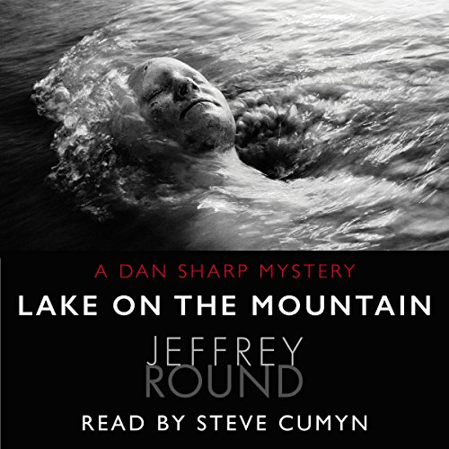 Lake on the Mountain     A Dan Sharp Mystery              By:                                                                                                                                 Jeffrey Round                               Narrated by:                                                                                                                                 Steve Cumyn                      Length: 13 hrs and 1 min     5 ratings     Overall 3.6
