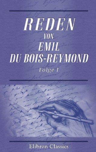 Reden von Emil Du Bois-Reymond: Folge 1. Literatur, Philosophie, Zeitgeschichte