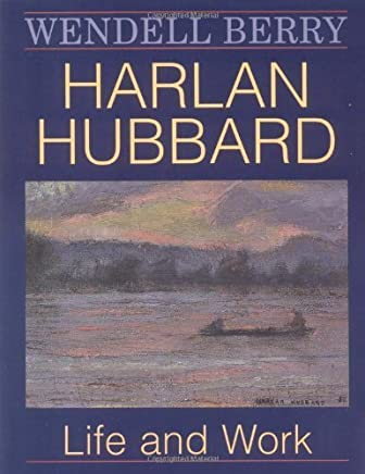 Harlan Hubbard: Life and Work (Blazer Lectures) by Wendell Berry (1997-06-27)