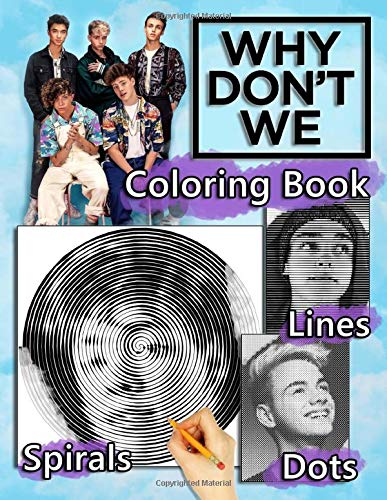 Why Dont We Dots Lines Spirals Coloring Book: Adults Coloring Books With High Quality Why Dont We Boys Band Images In 3 Styles Dot Line And Spiral