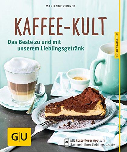 Kaffee-Kult: Das Beste zu und mit unserem Lieblingsgetränk (GU KüchenRatgeber) (German Edition)
