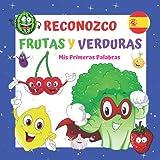 Reconozco Frutas y Verduras Mis Primeras Palabras.: Un libro para niños de 2 a 4 años. Aprender y di...