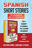 Spanish Short Stories for Beginners and Intermediate: 20+ Short Stories to Learn Spanish and Improve Your Pronunciation (New Edition) (Spanish Edition)