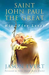 Saint John Paul the Great: His Five Loves by Jason Evert