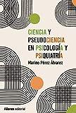 Ciencia y pseudociencia en psicología y psiquiatría: Más allá de la corriente principal (Alianza Ensayo nº 803)