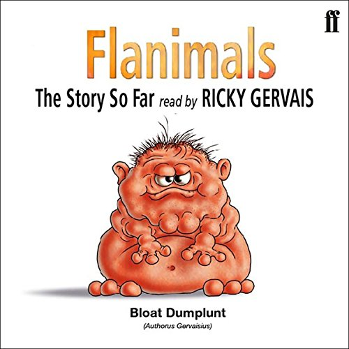 Flanimals                   Written by:                                                                                                                                 Ricky Gervais                               Narrated by:                                                                                                                                 Ricky Gervais                      Length: 25 mins     Not rated yet     Overall 0.0