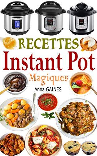 Recettes Instant Pot Magiques: Livre cuisine saine et gourmande avec 75 recettes faciles à préparer et délicieuses à savourer ! Des recettes inratables ... de 10 min de préparation (French Edition)