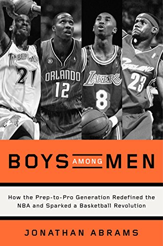 Boys Among Men: How the Prep-to-Pro Generation Redefined the NBA and Sparked a Basketball Revolution (English Edition)