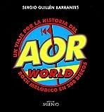Aor World. Un Viaje Por La Historia Del Rock Melódico En 200 Discos (Música)