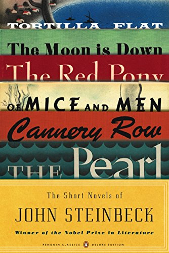 The Short Novels of John Steinbeck: Tortilla Flat/The Red Pony/Of Mice and Men/The Moon Is Down/Cannery Row/The Pearl: (Penguin Classics Deluxe Edition)