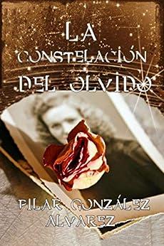 LA CONSTELACIÓN DEL OLVIDO: Un secreto familiar. Un homenaje a las mujeres (Spanish Edition) by [PILAR GONZÁLEZ  ÁLVAREZ]