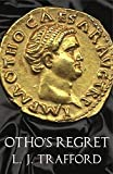 Otho's Regret: The Four Emperors Series: Book III