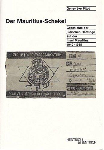 Der Mauritius-Schekel: Geschichte der jüdischen Häftlinge auf der Insel Mauritius 1940-1945: Geschichte der jdischen Hftlinge auf der Insel Mauritius 1940-1945