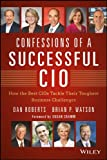 Confessions of a Successful CIO: How the Best CIOs Tackle Their Toughest Business Challenges (Wiley CIO) (English Edition)