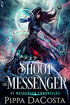 Shoot the Messenger (Messenger Chronicles Book 1) by [Pippa DaCosta]