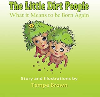 The Little Dirt People: What it Means to be Born Again