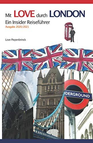 Mit LOVE durch LONDON: Ein Insider Reiseführer (Ausgabe 2020/2021, Band 1)