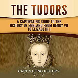 The Tudors: A Captivating Guide to the History of England from Henry VII to Elizabeth I audiobook cover art