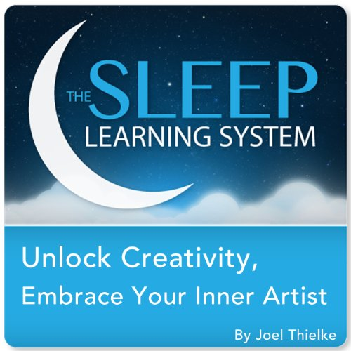 Unlock Creativity, Embrace Your Inner Artist with Hypnosis, Meditation, and Affirmations (The Sleep Learning System) audiobook cover art