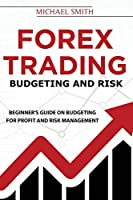 Forex Trading Budgeting And Risk: Beginner's Guide On Budgeting For Profit And Risk Management