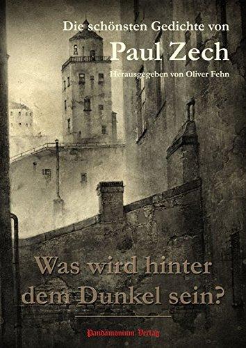 Was wird hinter dem Dunkel sein?: Die schönsten Gedichte von Paul Zech