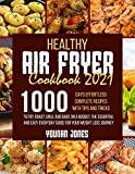 Healthy Air Fryer Cookbook 2021: 1000 Days Effortless Complete Recipes with Tips and Tricks to Fry, Roast, Grill and Bake on A Budget.The Essential and ... Everyday Guide For Your Weight Loss Journey