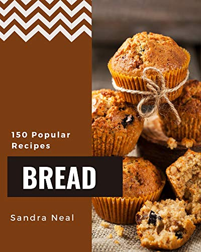 150 Popular Bread Recipes: A Bread Cookbook You Will Need (English Edition)