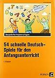 54 schnelle Deutsch-Spiele f. d. Anfangsunterricht: 1. Klasse