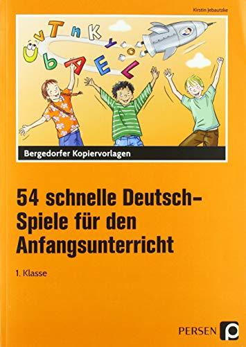 54 schnelle Deutsch-Spiele f. d. Anfangsunterricht: (1. Klasse)