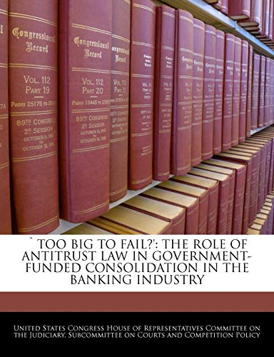 Too Big to Fail?': The Role of Antitrust Law in Government-Funded Consolidation in the Banking Industry