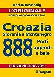 Croazia, Slovenia e Montenegro. 888 porti, approdi e baie. Nuova ediz.